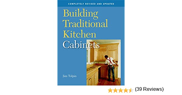 Amazon.com: Building Traditional Kitchen Cabinets: Completely ...