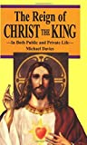 The Reign of Christ the King by Michael Davies (1992-10-01)