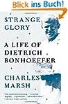 Strange Glory: A Life of Dietrich Bon...