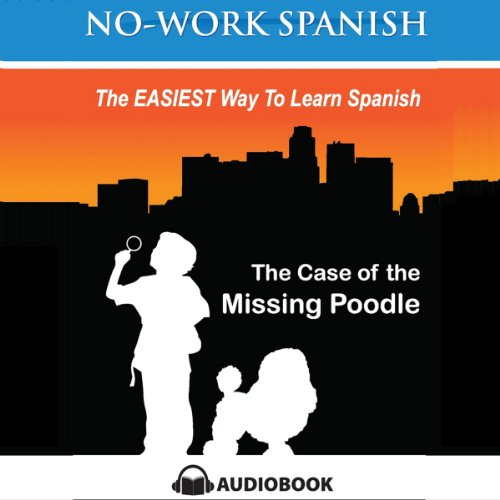 The Case of the Missing Poodle: No-Work Spanish Audiobook, Title 3 - English and Spanish Edition