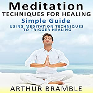Meditation Techniques for Healing: Simple Guide Audiobook