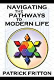 Navigating the Pathways to Modern Life, Patrick Fritton, 098393844X