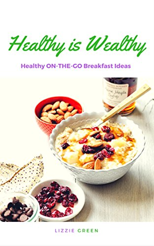 Healthy Is Wealthy Healthy On The Go Breakfast Ideas Kindle