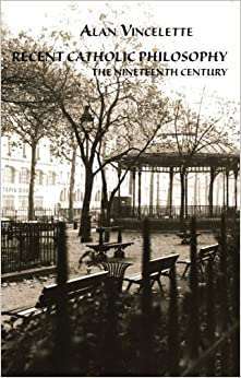 Book Recent Catholic Philosophy: The Nineteenth Century (Marquette Studies in Philosophy) by Alan Vincelette (2009-03-02)