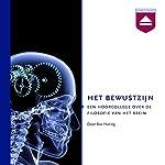 Het Bewustzijn: Een hoorcollege over de filosofie van het brein | Bas Haring