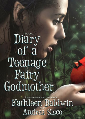 Diary Of A Teenage Fairy Godmother, A Contemporary Teen Fantasy Romance by [Baldwin, Kathleen, Sisco, Andrea]