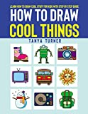 How to Draw Cool Things: Learn How to Draw Cool Stuff for Kids with Step by Step Guide