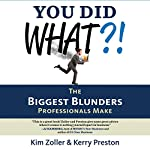 You Did What?!: The Biggest Blunders Professionals Make | Kim Zoller,Kerry Preston