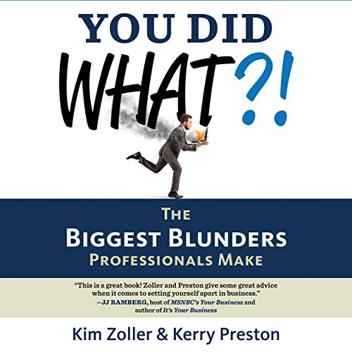 You Did What?!: The Biggest Blunders Professionals Make by Gildan Media, LLC
