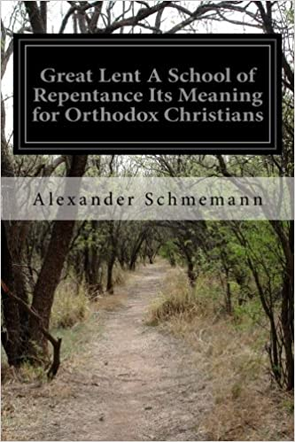 Great Lent A School of Repentance Its Meaning for Orthodox Christians