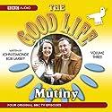The Good Life, Volume 3: Mutiny Radio/TV Program by BBC Audiobooks Narrated by Richard Briers, Felicity Kendal, Paul Eddington, Penelope Keith