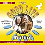 The Good Life, Volume 3: Mutiny | BBC Audiobooks