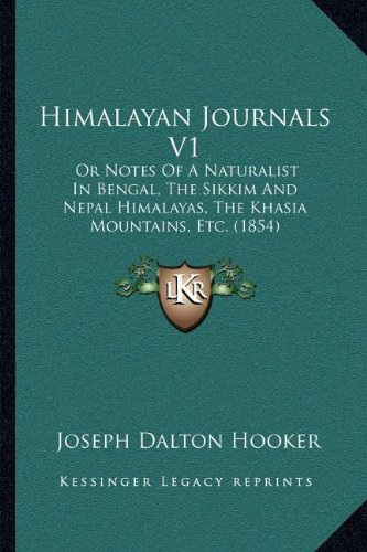 Himalayan Journals V1: Or Notes Of A Naturalist In Bengal, The Sikkim And Nepal Himalayas, The Khasia Mountains, Etc. (1854) pdf