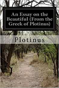 an essay on the beautiful plotinus Pages come with a 'section' link on top and bottom to show plotinus essay on the beautiful which archive and section the pages are found in below.