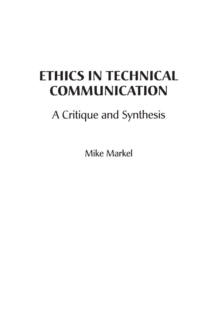 Ethics in Technical Communication: A Critique and Synthesis (Attw Contemporary Studies in Technical Communication)