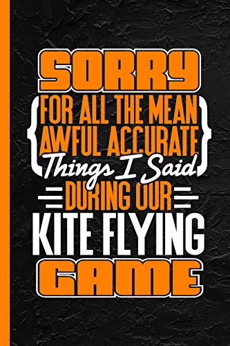 Sorry For All The Mean Awful Accurate Things I Said During Our Kite Flying Game: Notebook & Journal For Bullets Or Diary, Dot Grid Paper (120 Pages, 6x9