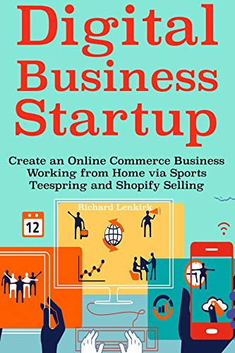 Digital Business Startup: Create an Online Commerce Business Working from Home via Sports Teespring and Shopify Selling (English Edition)