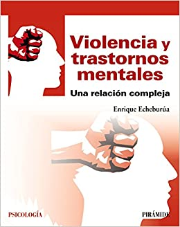 Violencia y trastornos mentales: Una relación compleja Psicología: Amazon.es: Enrique Echeburúa Odriozola: Libros