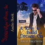 A Kiss to Build a Dream On: Saving Graces Fantasies, Book 1 | Katie Baldwin