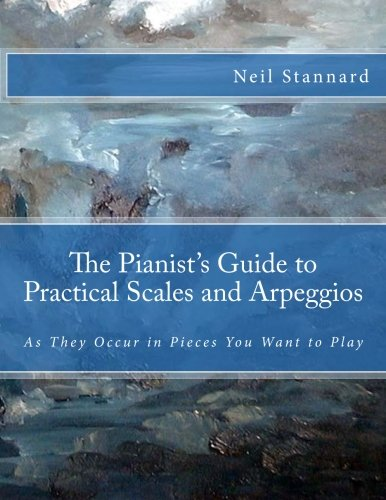 The Pianist's Guide to Practical Scales and Arpeggios: As They Occur in Pieces You Want to Play