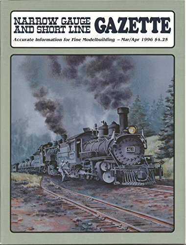 Narrow Gauge and Short Line GAZETTE: Accurate Information for Fine Modelbuilding - Mar/Apr 1996, Vol 22, No. 1