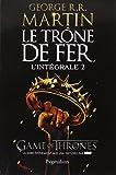 TRÔNE DE FER (LE) : L'INTÉGRALE T.02 N.É.
