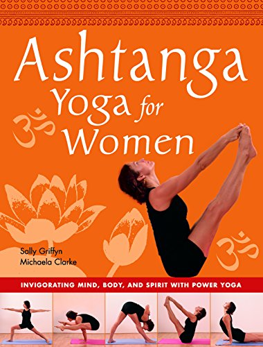 Ashtanga Yoga for Women: Invigorating Mind, Body, and Spirit with Power Yoga