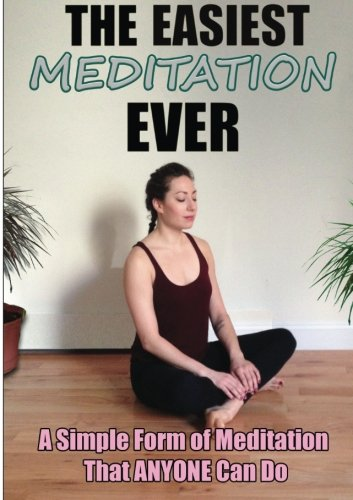 Download The Easiest Meditation Ever: A Simple Form of Meditation That Anyone Can Do ebook