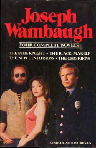 Joseph Wambaugh: 4 Complete Novels Includes Blue Knight, Black Marble, New Centurions and Choirboys (Black Knight Marble)