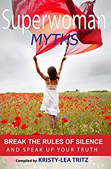 Superwoman Myths: Break the Rules of Silence and Speak UP your Truth! by [Tritz, Kristy-Lea, Stirling, Autumne ]