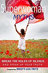 Superwoman Myths: Break the Rules of Silence and Speak UP your Truth!