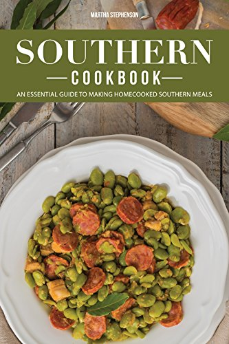 Southern Cookbook: An Essential Guide to Making Homecooked Southern Meals by Martha Stephenson