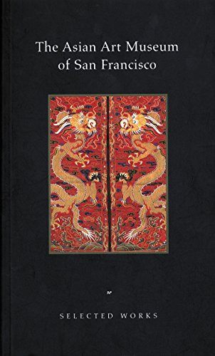 The Asian Art Museum of San Francisco: Selected Works from Asian Art Museum
