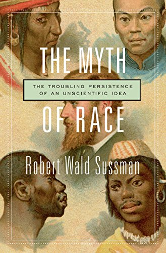 The Myth Of Race: The Troubling Persistence Of An Unscientific Idea Robert Wald Sussman