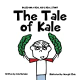 The Tale of Kale: Based on a Real Kid's Real Story