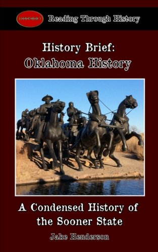 History Brief: Oklahoma History: A Condensed History of the Sooner State (History Briefs) (Volume 2)