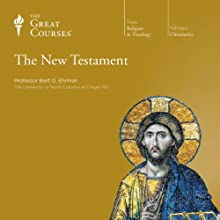 The New Testament Lecture by  The Great Courses, Bart D. Ehrman Narrated by Professor Bart D. Ehrman