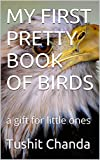 MY FIRST PRETTY BOOK OF BIRDS: a gift for little ones