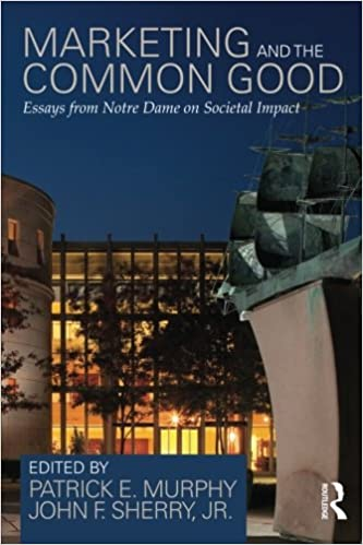 com marketing and the common good essays from notre dame marketing and the common good essays from notre dame on societal impact 1st edition