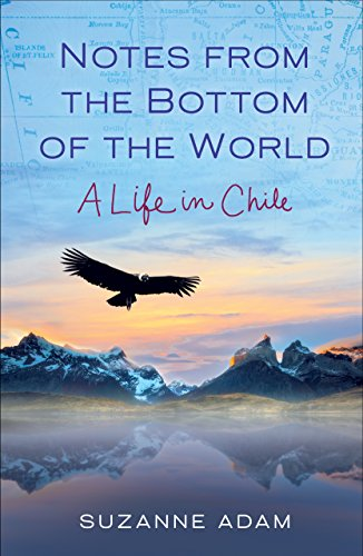 Notes from the Bottom of the World: A Life in Chile (English Edition)