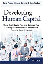 Developing Human Capital: Using Analytics to Plan and Optimize Your Learning and Development Investments (Wiley & SAS Business)