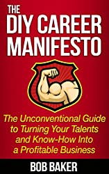 The DIY Career Manifesto: The Unconventional Guide to Turning Your Talents and Know-How Into a Profitable Business (English Edition)
