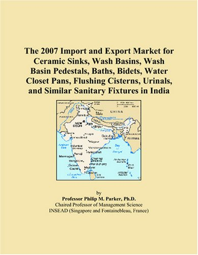 The 2007 Import and Export Market for Ceramic Sinks, Wash Basins, Wash Basin Pedestals, Baths, Bidets, Water Closet Pans, Flushing Cisterns, Urinals, and Similar Sanitary Fixtures in India