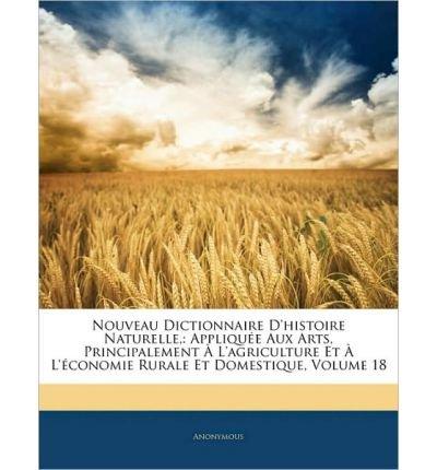 Nouveau Dictionnaire D'Histoire Naturelle,: Appliquee Aux Arts, Principalement A L'Agriculture Et A L'Economie Rurale Et Domestique, Volume 18 (Paperback)(French) - Common