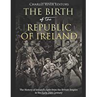 The Birth of the Republic of Ireland: The History of Ireland's Split from the British Empire in the Early 20th Century