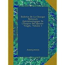 Bulletin De La Clinique Nationale Ophtalmologique De L'hospice Des Quinze-Vingts, Volume 1