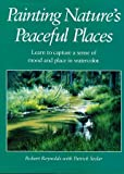 Painting Nature's Peaceful Places, Robert Reynolds and Patrick Seslar, 0891345116