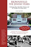 Brownsville: The Jewish Years: celebrating hope, hard work, tolerance & the triumph of the human spirit