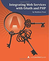 Integrating Web Services with OAuth and PHP: A php[architect] Guide Front Cover