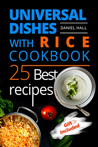 Universal dishes with rice. Cookbook: 25 best recipes. by Daniel Hall